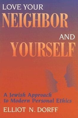 Love Your Neighbor and Yourself: A Jewish Approach to Modern Personal Ethics als Taschenbuch