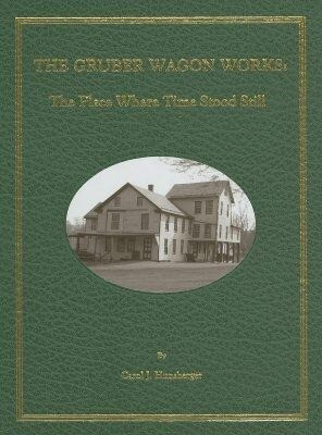The Gruber Wagon Works: The Place Where Time Stood Still als Buch