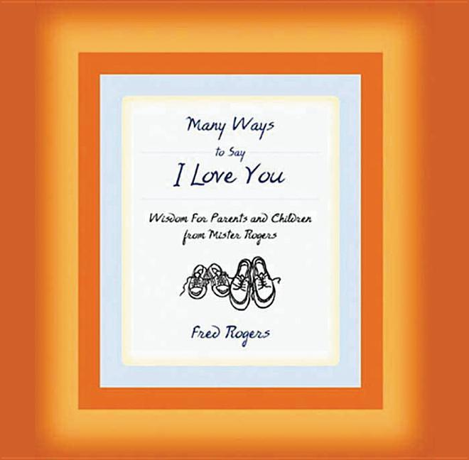 Many Ways to Say I Love You: Wisdom for Parents and Children from Mister Rogers als Hörbuch