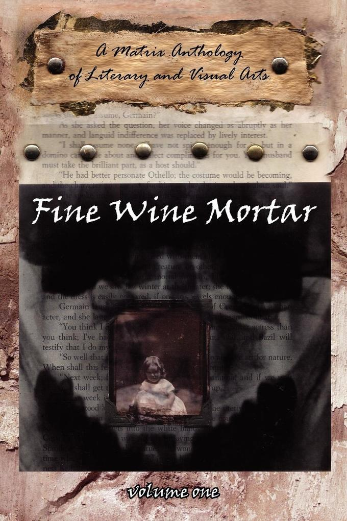 Fine Wine Mortar, Volume 1: A Matrix Anthology of Literary and Visual Arts als Taschenbuch