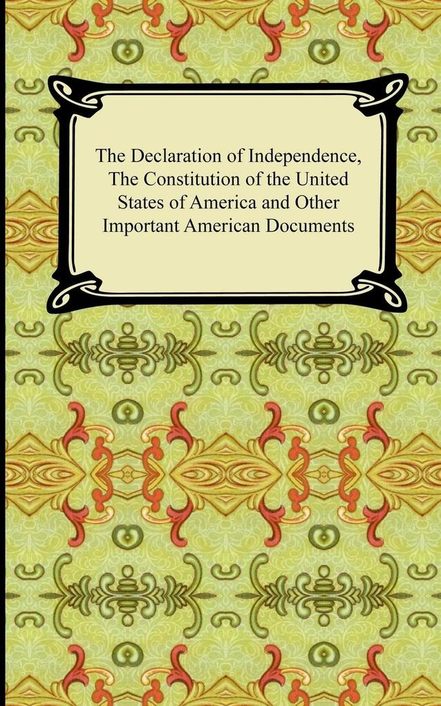 The Declaration of Independence, the Constitution of the United States of America with Amendments, and Other Important American Documents als Taschenbuch