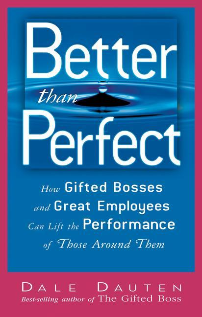 Better Than Perfect: How Gifted Bosses and Great Employees Can Lift the Performance of Those Around Them als Buch