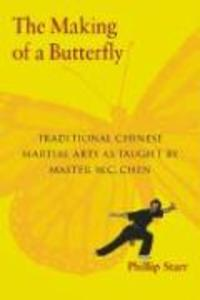 The Making of a Butterfly: Traditional Chinese Martial Arts as Taught by Master W. C. Chen als Taschenbuch