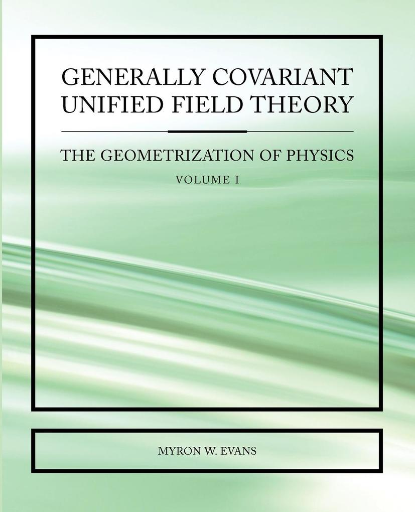 Generally Covariant Unified Field Theory als Taschenbuch