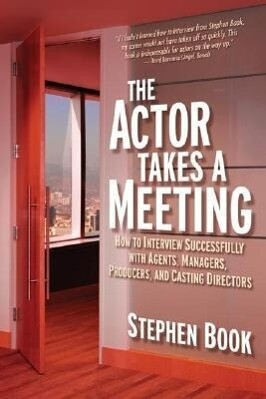 The Actor Takes a Meeting: How to Interview Successfully with Agents, Managers, Producers, and Casting Directors als Taschenbuch