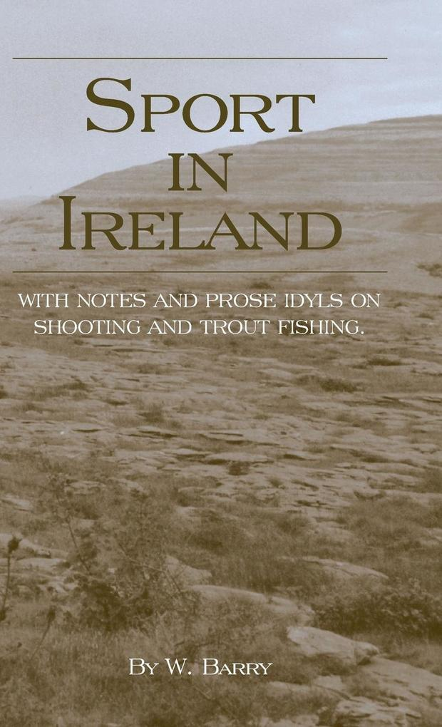 Sport in Ireland - With Notes and Prose Idyls on Shooting and Trout Fishing als Buch