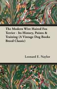 The Modern Wire Haired Fox Terrier: Its History, Points & Training