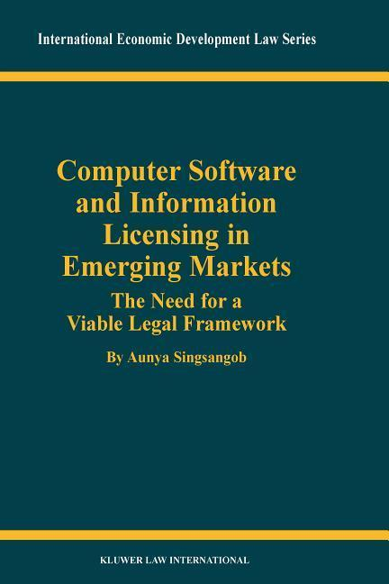 Computer Software and Information Licensing in Emerging Markets: The Needs for a Viable Legal Framework als Buch