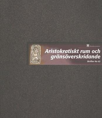 Aristokratiskt Rum Och Gransoverskridande: Jarrestad Och Sydostra Skane Mellan Region Och Rike 600-1100 als Buch
