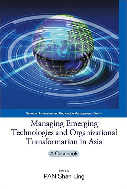 Managing Emerging Technologies and Organizational Transformation in Asia: A Casebook als Buch