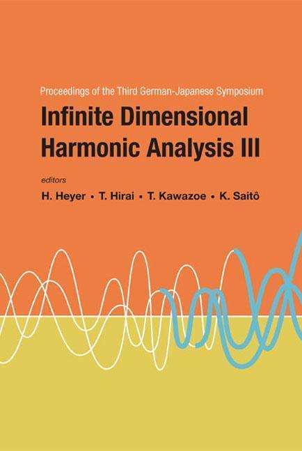 Infinite Dimensional Harmonic Analysis: Proceedings of the Third German-Japanese Symposium University of Tubingen, Germany 15-20 September 2003 als Buch