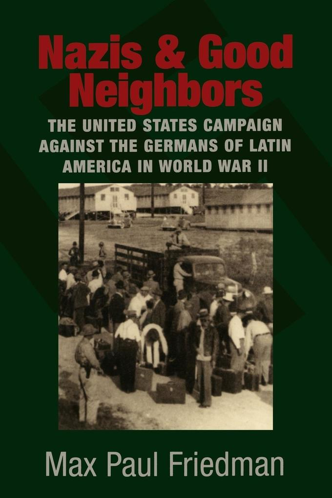 Nazis and Good Neighbors: The United States Campaign Against the Germans of Latin America in World War II als Buch