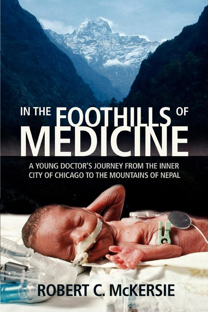In the Foothills of Medicine: A Young Doctor's Journey from the Inner City of Chicago to the Mountains of Nepal als Taschenbuch