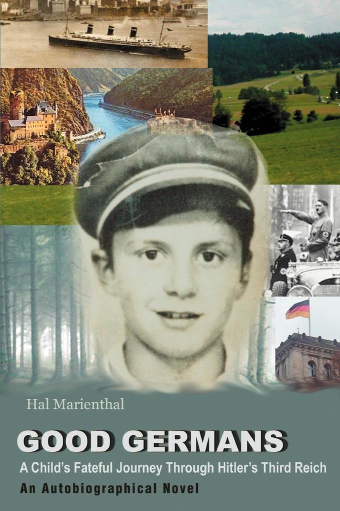Good Germans: A Child's Fateful Journey Through Hitler's Third Reich als Buch