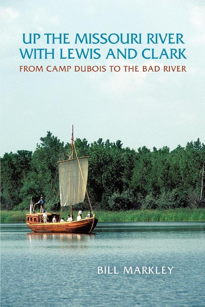 Up the Missouri River with Lewis and Clark: From Camp DuBois to the Bad River als Taschenbuch