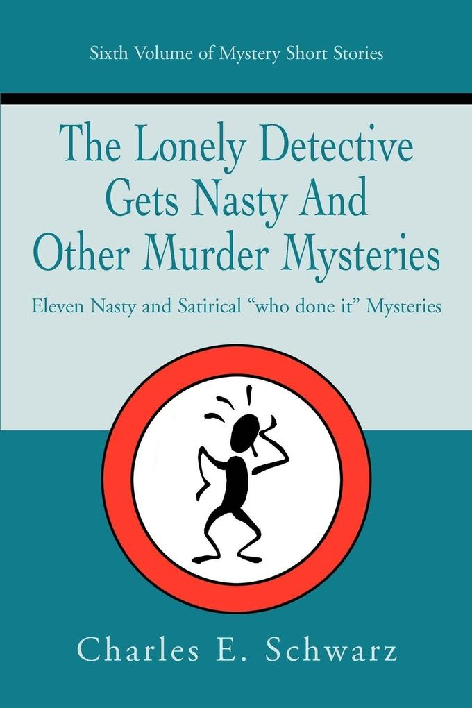 The Lonely Detective Gets Nasty and Other Murder Mysteries: Eleven Nasty and Satirical Who Done It Mysteries als Buch