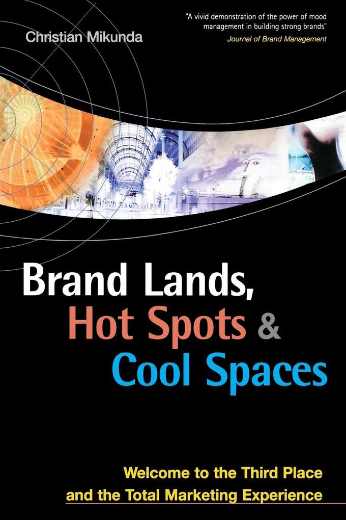 Brand Lands, Hot Spots & Cool Spaces: Welcome to the Third Place and the Total Marketing Experience als Buch