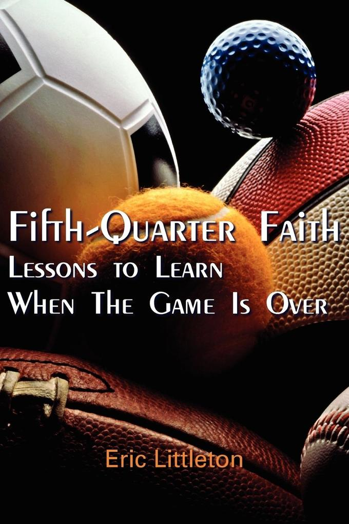 Fifth-Quarter Faith: Lessons to Learn When the Game Is Over als Taschenbuch