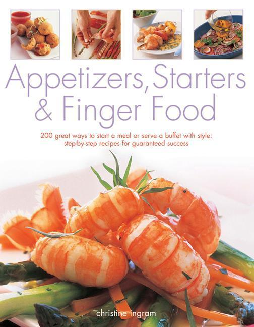 Appetizers, Starters & Finger Food: 200 Great Ways to Start a Meal or Serve a Buffet with Style: Step-By-Step Recipes for Guaranteed Recipes als Taschenbuch