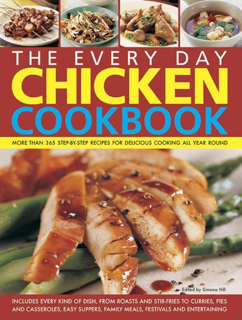 The Every Day Chicken Cookbook: More Than 365 Step-By-Step Recipes for Delicious Cooking All Year Round als Taschenbuch