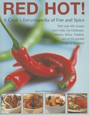 Red Hot! a Cook's Encyclopedia of Fire and Spice: With Over 400 Recipes from India, the Caribbean, Mexico, Africa, Thailand and All the Spiciest Corne als Taschenbuch