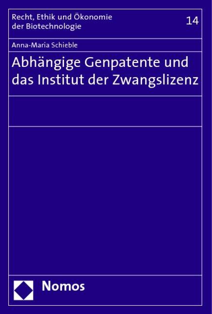 Abhängige Genpatente und das Institut der Zwangslizenz als Buch