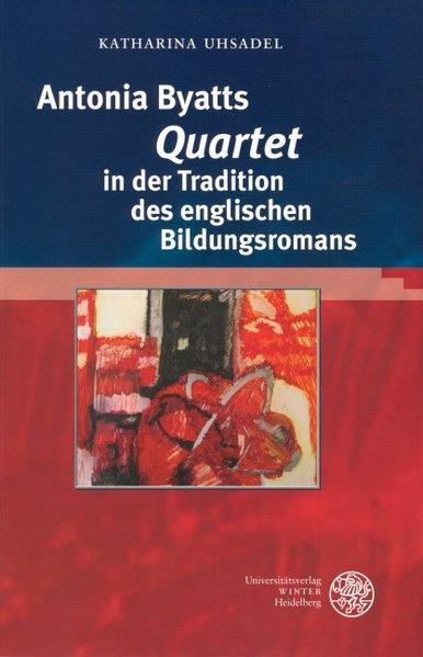 Antonia Byatts 'Quartet' in der Tradition des englischen Bildungsromans als Buch