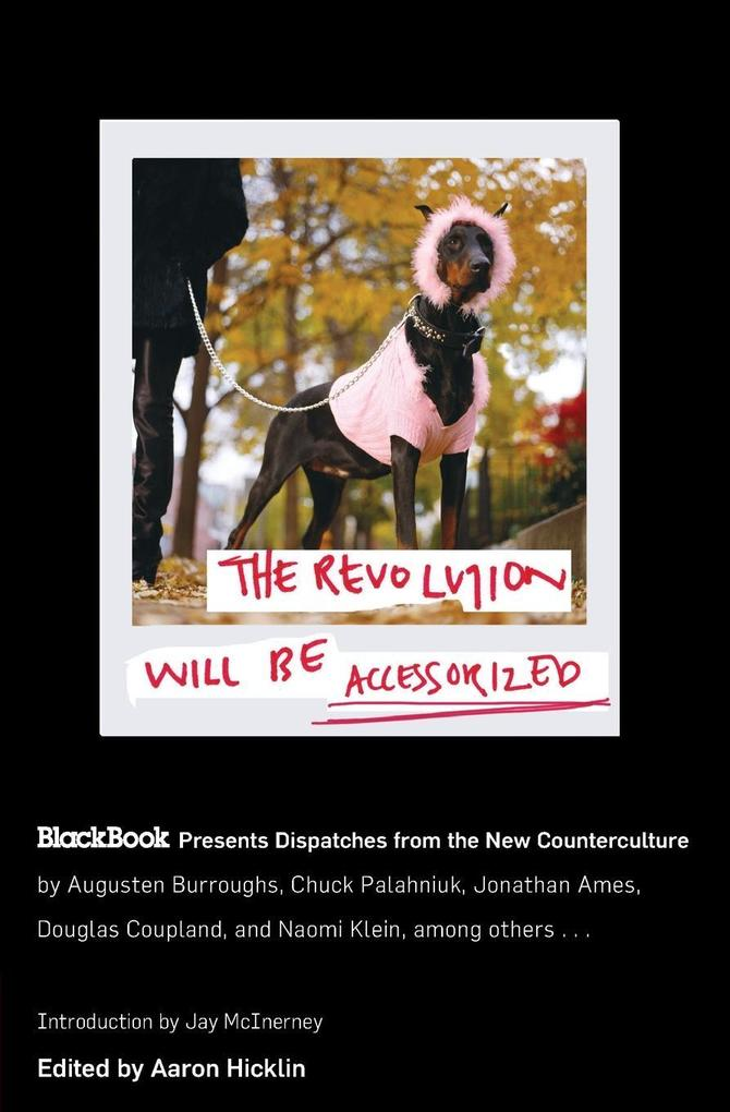 The Revolution Will Be Accessorized: Blackbook Presents Dispatches from the New Counterculture als Taschenbuch