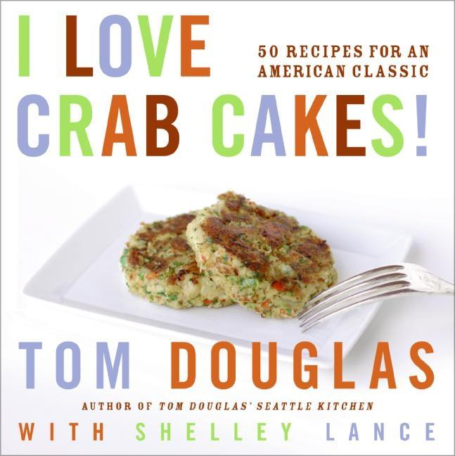 I Love Crab Cakes!: 50 Recipes for an American Classic als Buch