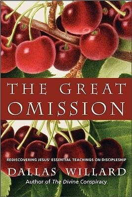 The Great Omission: Reclaiming Jesus's Essential Teachings on Discipleship als Buch