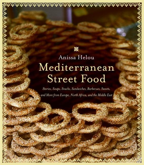 Mediterranean Street Food: Stories, Soups, Snacks, Sandwiches, Barbecues, Sweets, and More from Europe, North Africa, and the Middle East als Taschenbuch