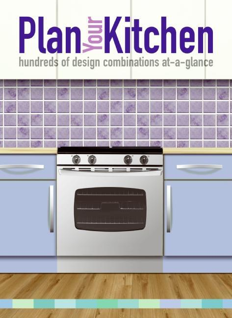 Plan Your Kitchen: Hundreds of Design Combinations At-A-Glance als Buch