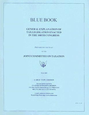 Blue Book: General Explanation of Tax Legislation Enacted in The108th Congress als Taschenbuch