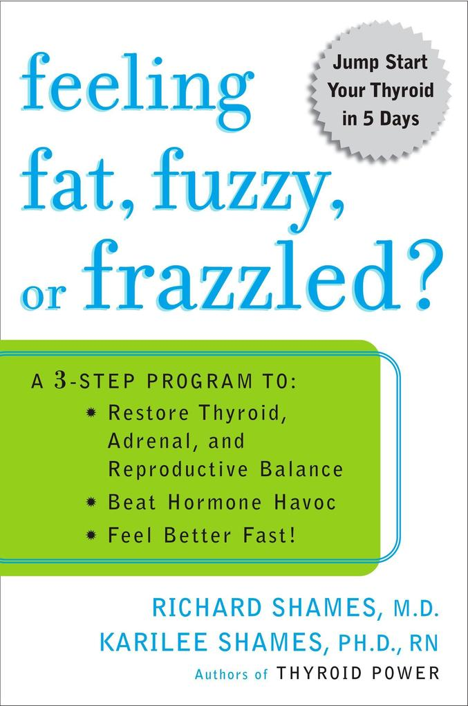 Feeling Fat, Fuzzy, or Frazzled?: A 3-Step Program To: Restore Thyroid, Adrenal, and Reproductive Balance, Beat Ho Rmone Havoc, and Feel Better Fast! als Taschenbuch