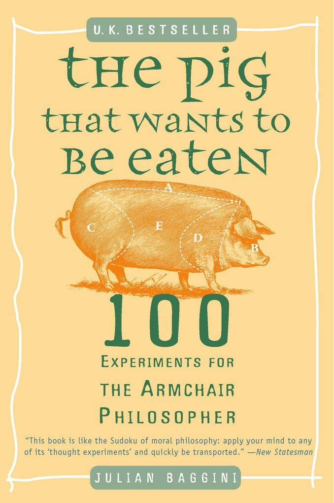 The Pig That Wants to Be Eaten: 100 Experiments for the Armchair Philosopher als Taschenbuch