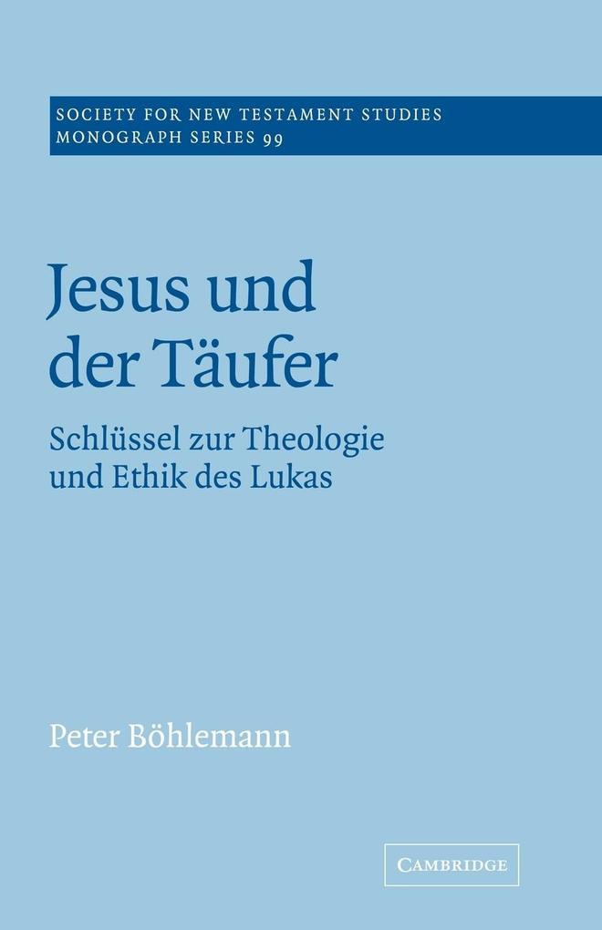 Jesus Und Der T Ufer: Schl Ssel Zur Theologie Und Ethik Des Lukas als Buch