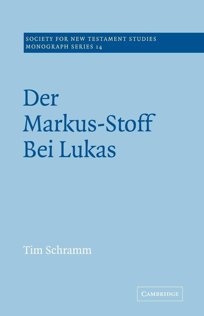 Der Markus-Stoff Bei Lukas: Eine Literarkritische Und Redaktionsgeschichtliche Untersuchung als Buch