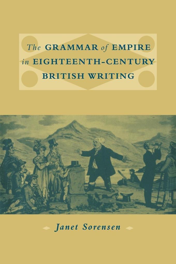 The Grammar of Empire in Eighteenth-Century British Writing als Buch
