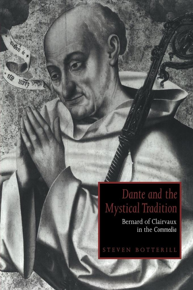 Dante and the Mystical Tradition: Bernard of Clairvaux in the Commedia als Buch