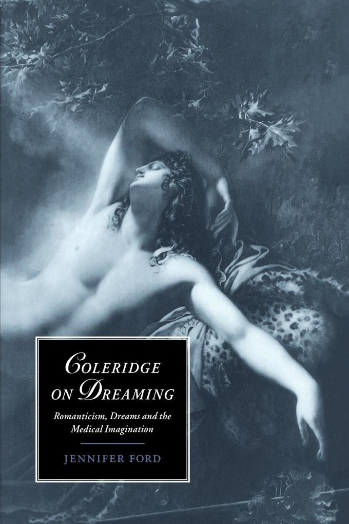 Coleridge on Dreaming: Romanticism, Dreams and the Medical Imagination als Buch
