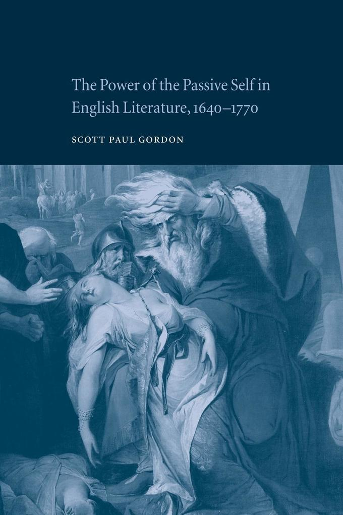 The Power of the Passive Self in English Literature, 1640 1770 als Buch