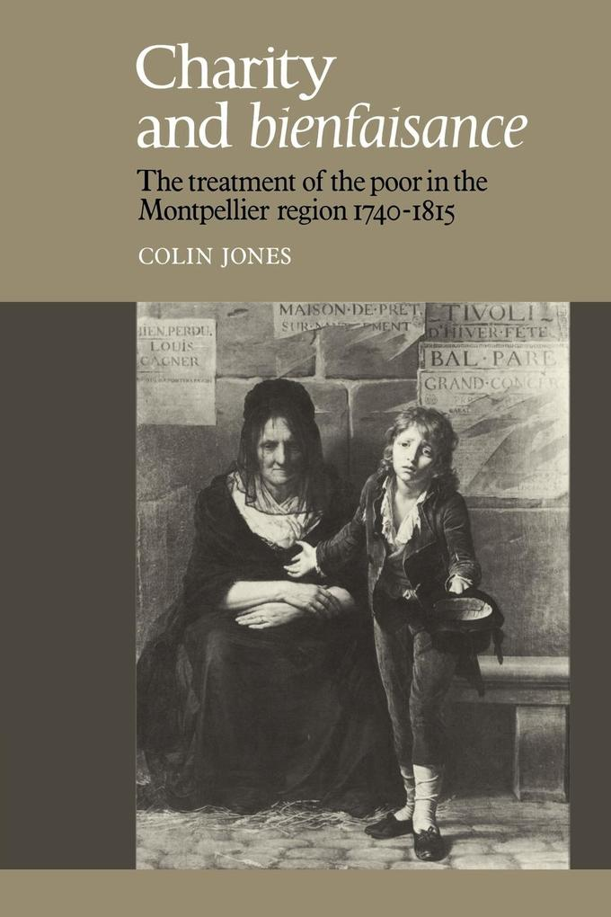Charity and Bienfaisance: The Treatment of the Poor in the Montpellier Region 1740 1815 als Taschenbuch
