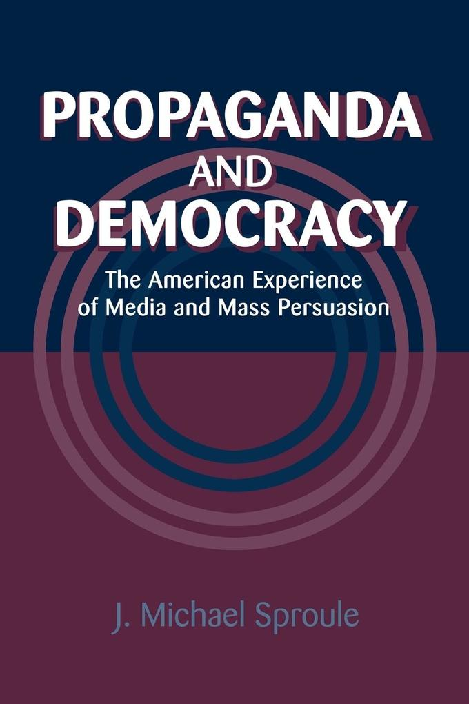 Propaganda and Democracy: The American Experience of Media and Mass Persuasion als Buch