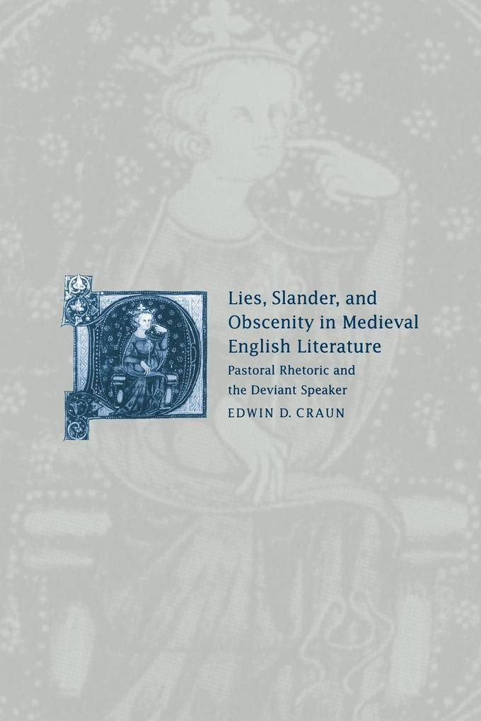 Lies, Slander and Obscenity in Medieval English Literature: Pastoral Rhetoric and the Deviant Speaker als Buch
