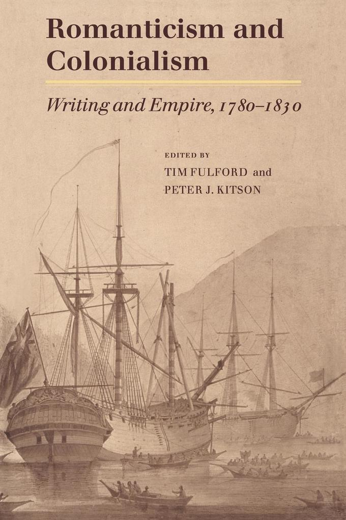 Romanticism and Colonialism: Writing and Empire, 1780 1830 als Buch