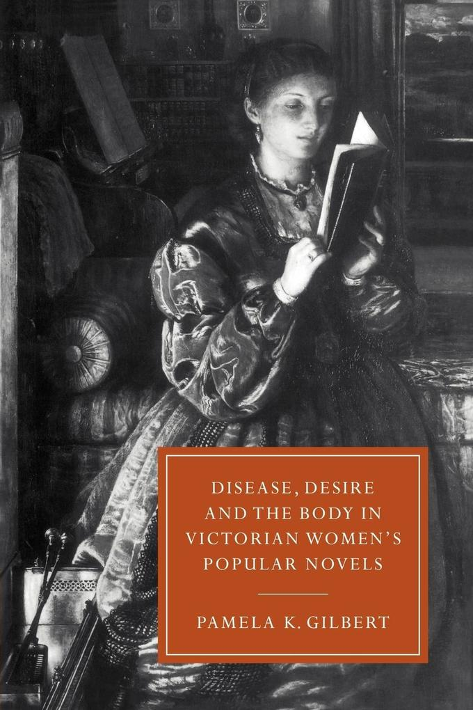 Disease, Desire, and the Body in Victorian Women's Popular Novels als Buch