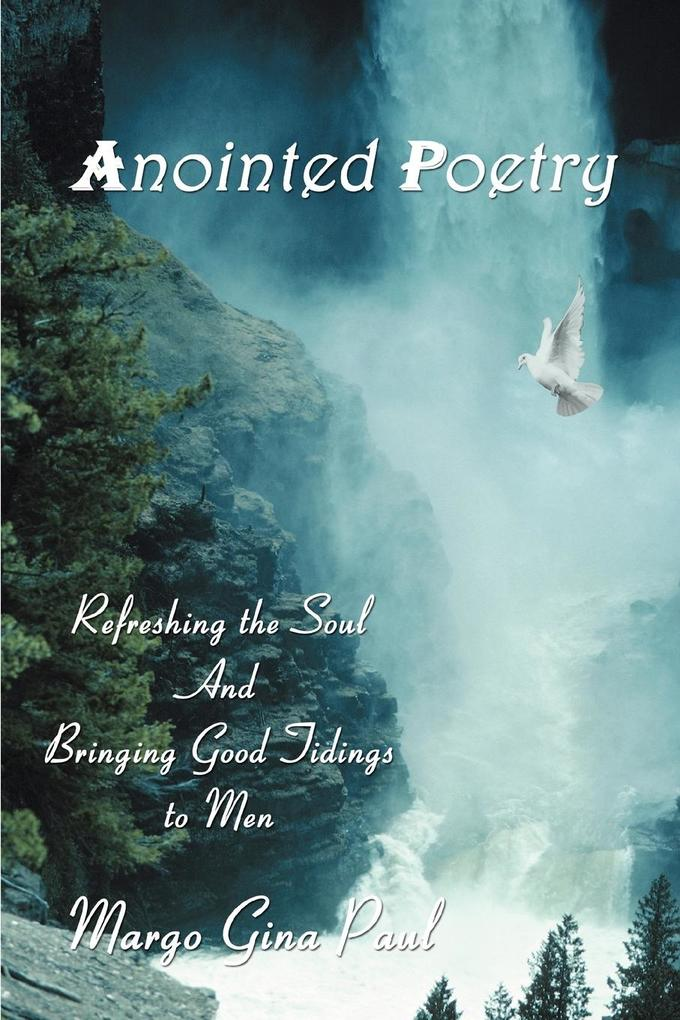 Anointed Poetry: Refreshing the Soul and Bringing Good Tidings to Men als Taschenbuch