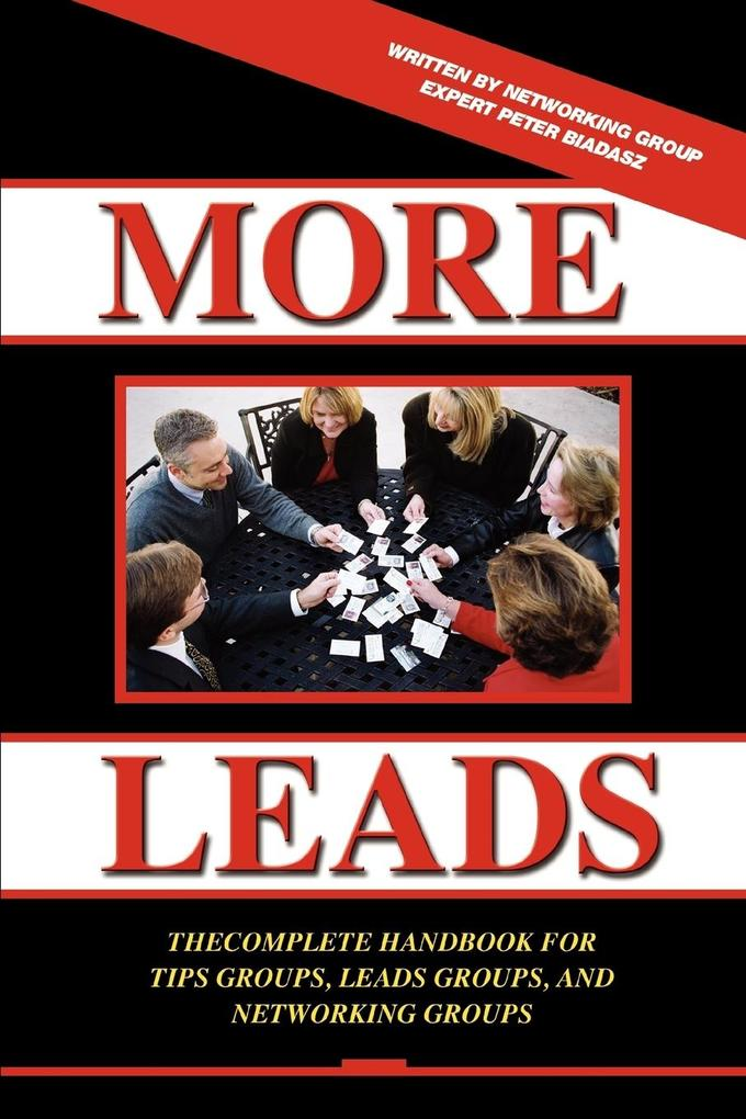 More Leads: The Complete Handbook for Tips Groups, Leads Groups and Networking Groups als Taschenbuch