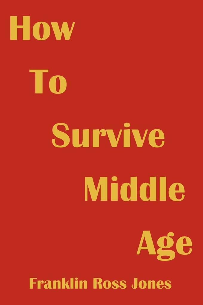 How to Survive Middle Age als Taschenbuch