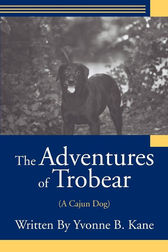 The Adventures of Trobear: (A Cajun Dog) als Taschenbuch